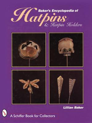 Bakers Encyclopaedia of Hatpins and Hatpin Holders Lillian Baker