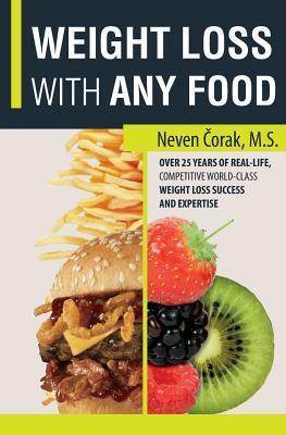 Weight Loss with Any Food: Professional Fat Loss System - Simplified  by  Neven Corak