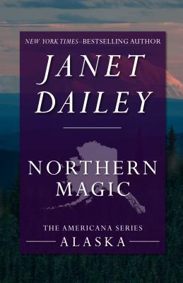 Northern Magic: Alaska Janet Dailey