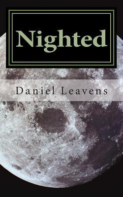 Nighted: A Collection of Short Stories  by  Daniel Leavens