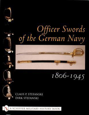 Officer Swords Of The German Navy, 1806 1945  by  Claus P. Stefanski