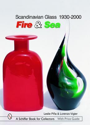 Scandinavian Glass 1930-2000: Fire & Sea Leslie A. Piina