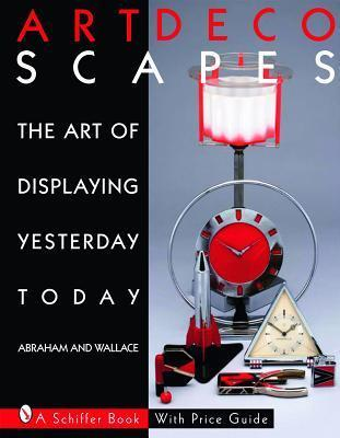 Art Decoscapes: The Art of Displaying Yesterday Today Graham Abraham
