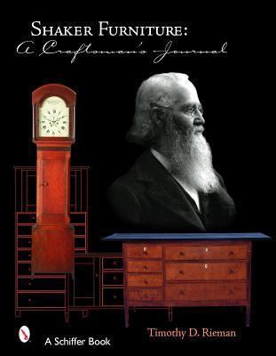 Shaker Furniture: A Craftsmans Journal Timothy D. Rieman
