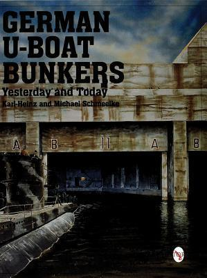 German U-Boat Bunkers  by  Karl-Heinz Schmeelke