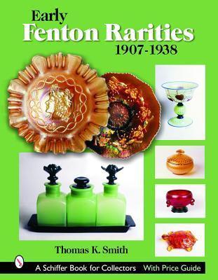 Early Fenton Rarities: 1907-1938  by  Thomas K. Smith