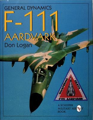 General Dynamics of the F-111 Aardvark  by  Don Logan