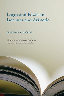 Logos and Power in Isocrates and Aristotle  by  Ekaterina Haskins
