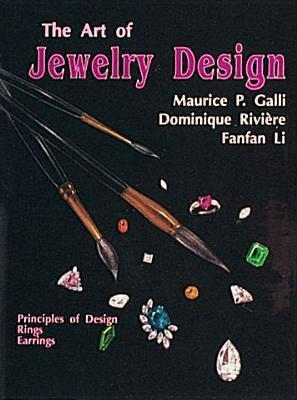 The Art of Jewelry Design: Principles of Design, Rings and Earrings Maurice P. Galli