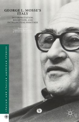 George L. Mosses Italy: Interpretation, Reception, and Intellectual Heritage Lorenzo Benadusi