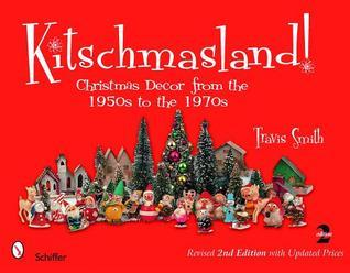 Kitschmasland!: Christmas Decor from the 1950s to the 1970s Travis Smith