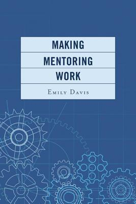 Making Mentoring Work Emily Davis