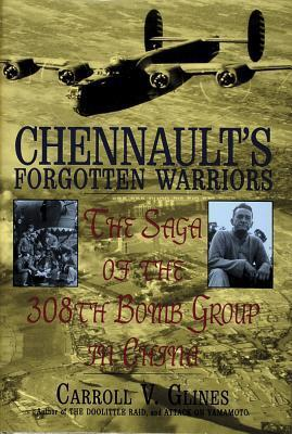 Chennaults Forgotten Warriors: The Saga of the 308th Bomb Group in China Carroll V. Glines