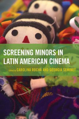 Screening Minors in Latin American Cinema  by  Carolina Rocha