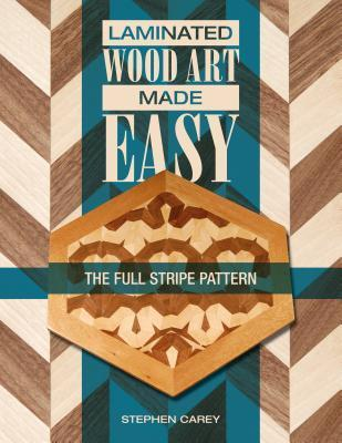 Laminated Wood Art Made Easy: The Full Stripe Pattern Stephen Carey