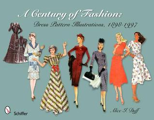 A Century of Fashion: Dress Pattern Illustrations, 1898-1997 Alice I. Duff