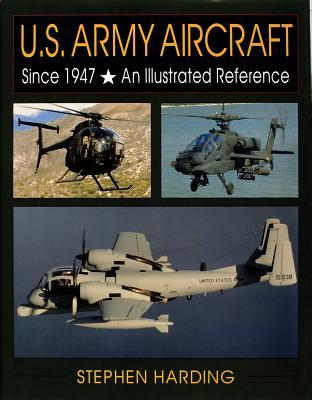 U.S. Army Aircraft Since 1947: An Illustrated History  by  Stephen Harding