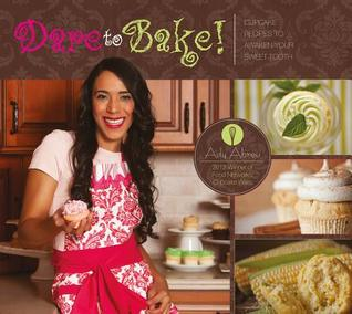 Dare to Bake!: Cupcake Recipes to Awaken Your Sweet Tooth  by  Ady Abreu