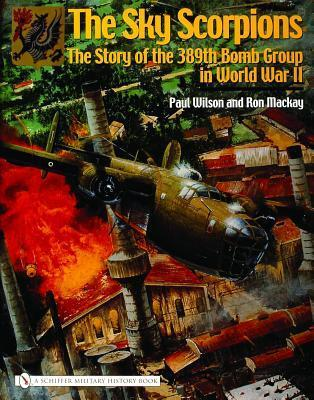 The Sky Scorpions: The Story of the 389th Bomb Group in World War II  by  Paul Wilson