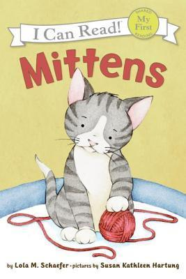 Mittens (My First I Can Read Series) Lola M. Schaefer