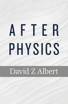 After Physics  by  David Z. Albert