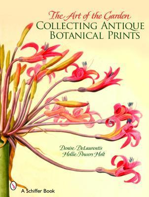 The Art of the Garden: Collecting Antique Botanical Prints Denise DeLaurentis