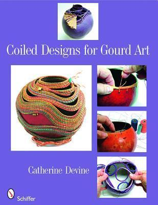 Coiled Designs for Gourd Art  by  Catherine Devine