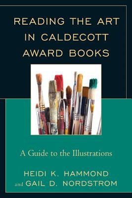 Reading the Art in Caldecott Award Books: A Guide to the Illustrations Gail D Nordstrom