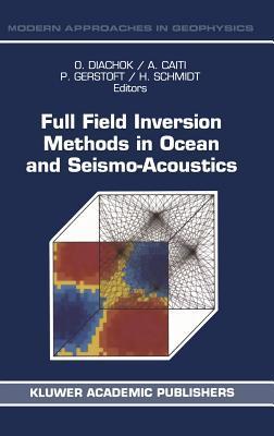 Full Field Inversion Methods in Ocean and Seismo-Acoustics Diachok
