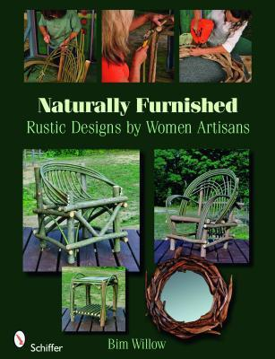 Naturally Furnished: Rustic Designs Women Artisans by Bim Willow