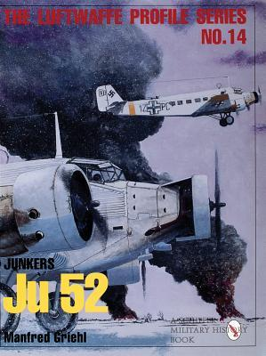 Junkers Ju 52 (Luftwaffe Profile Series, 14)  by  Manfred Griehl