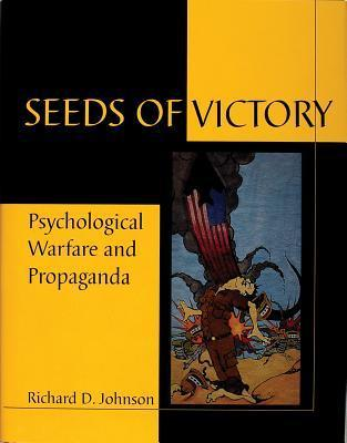 Seeds of Victory Psychological Warfare and Propaganda  by  Richard Denis Johnson