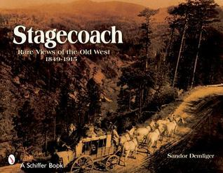 Stagecoach Views of the Old West, 1849-1915 Sandor Demlinger