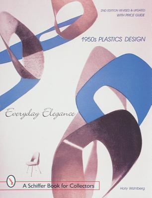 Everyday Elegance: 1950S Plastics Design : With Price Guide (Schiffer Book for Collectors with Price Guide) Holly Wahlberg