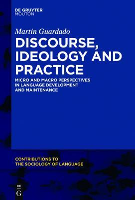 Discourse, Ideology and Practice: Micro and Macro Perspectives in Language Development and Maintenance  by  Martin Guardado