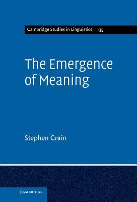 The Emergence of Meaning Stephen Crain