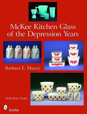 McKee Kitchen Glass of the Depression Years Barbara E. Mauzy