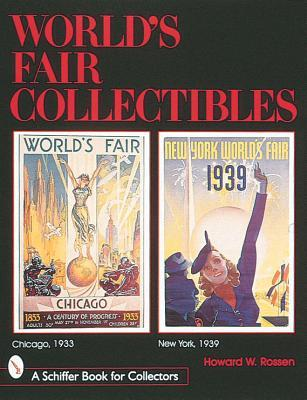 Worlds Fair Collectibles: Chicago, 1933 and New York, 1939  by  Howard M. Rossen