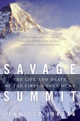 Savage Summit: The Life and Death of the First Women of K2 Jennifer Jordan