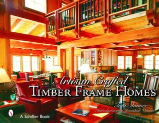 Artisan Crafted Timber Frame Homes  by  Tina Skinner