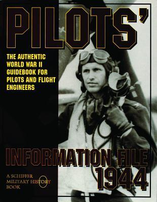 Pilots Information File 1944: The Authentic World War Ii Guidebook For Pilots And Flight Engineers Schiffer Publishing Ltd.