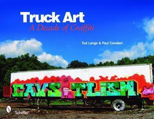 Truck Art: A Decade of Graffiti Tod Lange