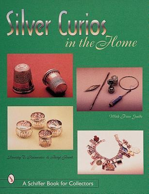Silver Curios in the Home (Schiffer Book for Collectors) Dorothy T. Rainwater