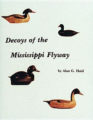 Decoys Of The Mississippi Flyway Alan G. Haid