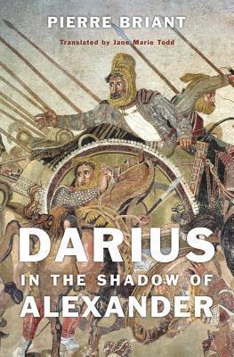 Darius in the Shadow of Alexander Pierre Briant