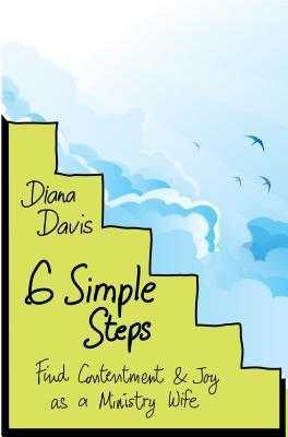 Six Simple Steps: Find Contentment and Joy as a Ministry Wife  by  Diana Davis