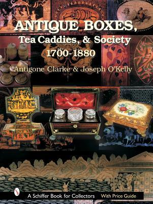 Antique Boxes: 1760-1880 (Schiffer Book for Collectors with Price Guide)  by  Antigone Clarke