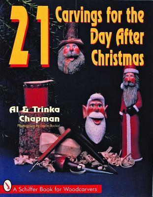 21 Carvings for the Day After Christmas  by  Al Chapman