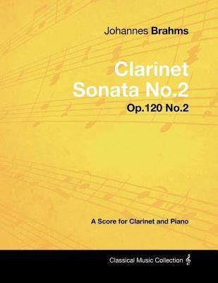 Johannes Brahms - Clarinet Sonata No.2 - Op.120 No.2 - A Score for Clarinet and Piano Johannes Brahms