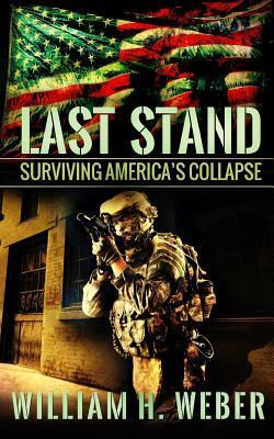 Last Stand: Surviving Americas Collapse  by  William H. Weber